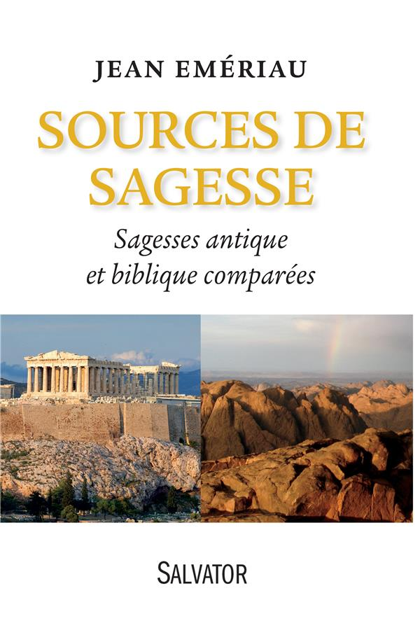 SOURCES DE SAGESSE. SAGESSE ANTIQUE, SAGESSE BIBLIQUE COMPAREES